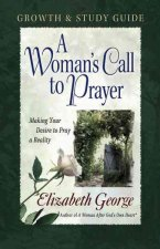 A Woman's Call to Prayer Growth and Study Guide: Making Your Desire to Pray a Reality
