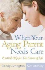 When Your Aging Parent Needs Care: Practical Help for This Season of Life