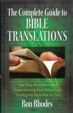 The Complete Guide to Bible Translations: How They Were Developed - Understanding Their Differences - Finding the Right One for You