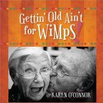 Gettin' Old Ain't for Wimps!