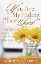 You Are My Hiding Place, Lord: Finding Peace in God's Presence