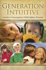Generation Intuitive: A Guide to Nurturing Your Child's Infinite Potential