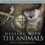 Healing with the Animals: Animal Dreaming Guided Meditations Journeys