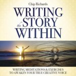 Writing the Story Within: Writing Meditations & Exercises to Awaken Your True Creative Voice