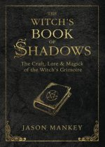 The Witch's Book of Shadows: The Craft, Lore Magick of the Witch's Grimoire