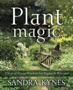 Plant Magic: A Year of Green Wisdom for Pagans and Wiccans