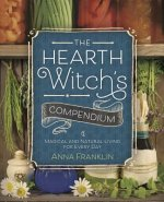 The Hearth Witch's Compendium: Magical & Natural Living for Every Day