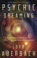 Psychic Dreaming: Dreamworking Through Reincarnation, Astral Travel, and Clairvoyance
