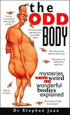 The Odd Body: Mysteries of Our Weird and Wonderful Bodies Explained