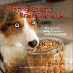 Dieting Causes Brain Damage: How to Lose Weight Without Losing Your Mind