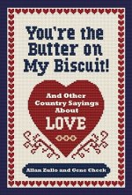 You're the Butter on My Biscuit!: And Other Country Sayin's 'Bout Love, Marriage, and Heartache