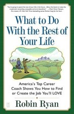 What to Do with the Rest of Your Life: America's Top Career Coach Show You How to Find or Create the Job You'll Love