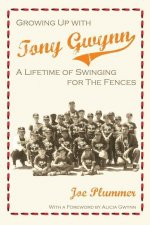 Growing Up with Tony Gwynn: A Lifetime of Swinging for the Fences
