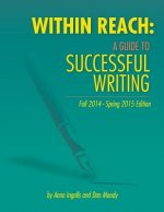 Within Reach: A Guide to Successful Writing Fall 2014/Spring 2015 Edition