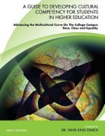A   Guide to Developing Cultural Competency for Students in Higher Education Advancing the Multicultural Curve on the College Campus Race, Class and E