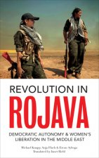 Revolution in Rojava: Democratic Autonomy and Women's Liberation in the Middle East
