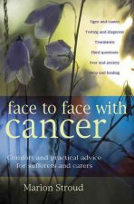 Face to Face with Cancer: Comfort and Practical Advice for Sufferers and Carers