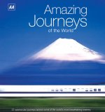 Amazing Journeys of the World: 22 Spectacular Journeys Across Some of the World's Most Breathtaking Scenery