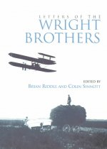 Letters of the Wright Brothers: Letters of Wilbur, Orville and Katharine Wright in the Royal Aeronautical Society Library