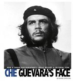 Che Guevara S Face: How a Cuban Photographer S Image Became a Cultural Icon