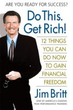 Do This, Get Rich!: Twelve Things You Can Do Now to Gain Financial Freedom