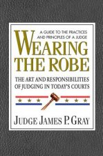 Wearing the Robe: The Art and Responsibilities of Judging in Today's Courts