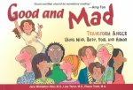 Good and Mad: Transform Anger Using Mind, Body, Soul and Humor