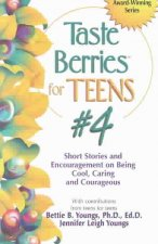 Taste Berries for Teens #4: Short Stories and Encouragement on Being Cool, Caring and Courageous