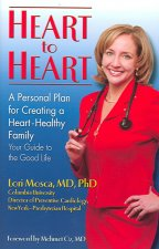 Heart to Heart: A Personal Plan for Creating a Heart-Healthy Family: Your Guide to the Good Life