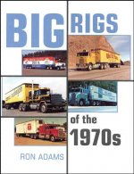 Big Rigs of the 1970's