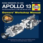 Apollo 13 Owners' Workshop Manual: NASA Mission AS-508: 1970 (Including Saturn V, CM-109, SM-109, LM-7): An Engineering Insight Into How NASA Saved th