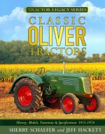 Classic Oliver Tractors: History, Models, Variations & Specifications 1855-1976