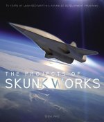 The Projects of Skunk Works: 75 Years of Lockheed Martin's Advanced Development Programs