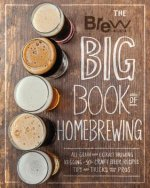 The Brew Your Own Big Book of Homebrewing: All-Grain Brewing * Extract Brewing * Kegging * 50+ Recipes for Your Favorite Craft Beers * Tips and Tricks
