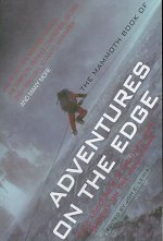 The Mammoth Book of Adventures on the Edge: Epic Accounts of Triumph and Tragedy on the Mountains