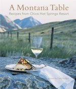 A Montana Table: Recipes from Chico Hot Springs Lodge