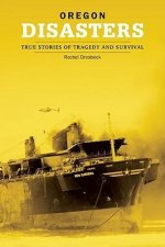 Oregon Disasters: True Stories of Tragedy and Survival