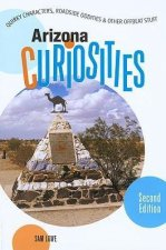 Arizona Curiosities: Quirky Characters, Roadside Oddities & Other Offbeat Stuff