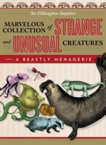 Beastly Menagerie: Sir Pilkington-Smythe's Marvelous Collection of Strange and Unusual Creatures
