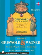 The Book of Griswold & Wagner: Favorite * Wapak * Sidney Hollow Ware
