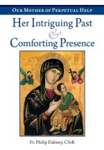 Our Mother of Perpetual Help: Her Intriguing Past and Comforting Presence