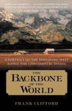 The Backbone of the World: A Portrait of the Vanishing West Along the Continental Divide
