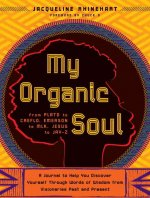 My Organic Soul: From Plato to Creflo, Emerson to MLK, Jesus to Jay-Z: A Journal to Help You Discover Yourself Through Words of Wisdom