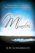 Miracles: Eyewitness to Some of the Greatest Miracles of Our Time