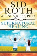 Supernatural Healing: Stories of the Miraculous