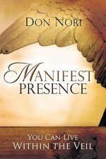 Manifest Presence: You Can Live Within the Veil