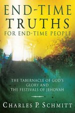 End-Time Truths for End-Time People: The Tabernacle of God's Glory and the Festivals of Jehovah