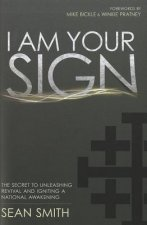 I Am Your Sign: The Secret to Unleashing Revival and Igniting a National Awakening