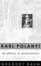 Karl Polanyi on Ethics and Economics: Foreword by Marguerite Mendell