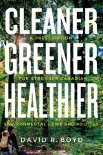 Cleaner, Greener, Healthier: A Prescription for Stronger Canadian Environmental Laws and Policies